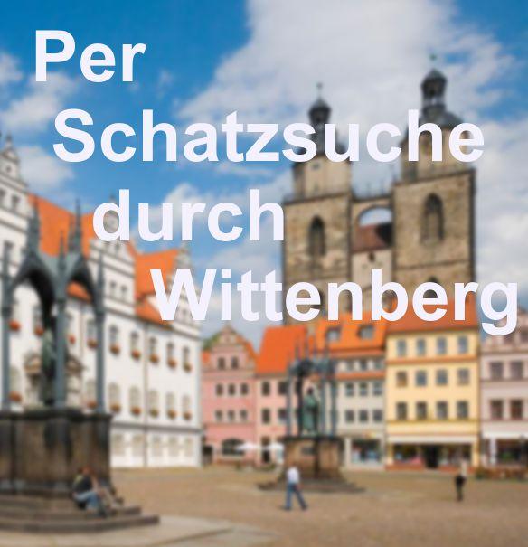 Per Schatzsuche durch Wittenberg…